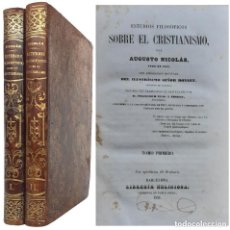 Libri antichi: 1851 - ESTUDIOS FILOSÓFICOS SOBRE EL CRISTIANISMO - AUGUSTO NICOLÁS - 2 TOMOS EN PLENA PIEL. Lote 236036355