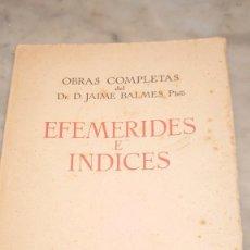 Libros antiguos: PRPM 5 OBRAS COMPLETAS DE BALMES. TOMO XXXIII. EFEMÉRIDES E ÍNDICES. Lote 240362750