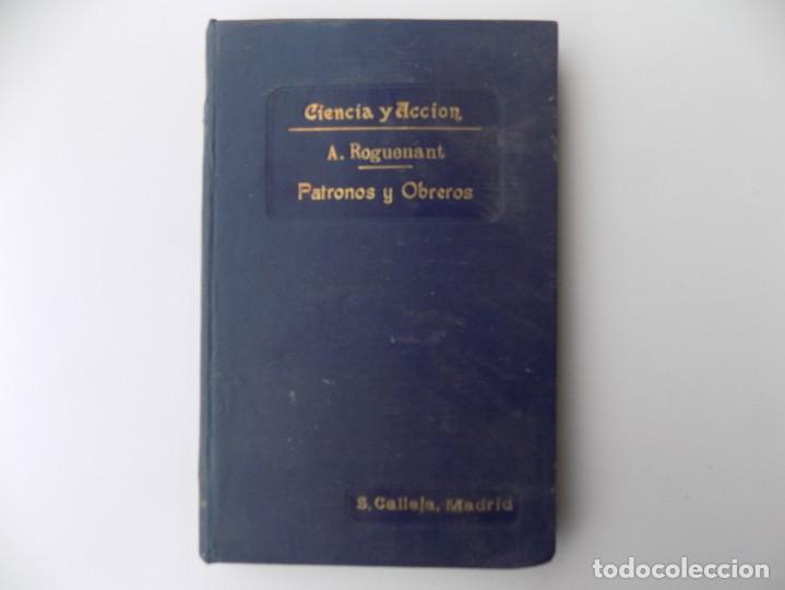 Libros antiguos: LIBRERIA GHOTICA. A. ROGUENANT. PATRONOS Y OBREROS.1900. SATURNINO CALLEJA. CIENCIA Y ACCIÓN. - Foto 2 - 261970380