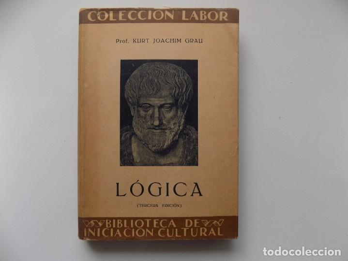 LIBRERIA GHOTICA. KURT JOACHIM GRAU. LOGICA. EDITORIAL LABOR 1937. (Libros Antiguos, Raros y Curiosos - Pensamiento - Filosofía)