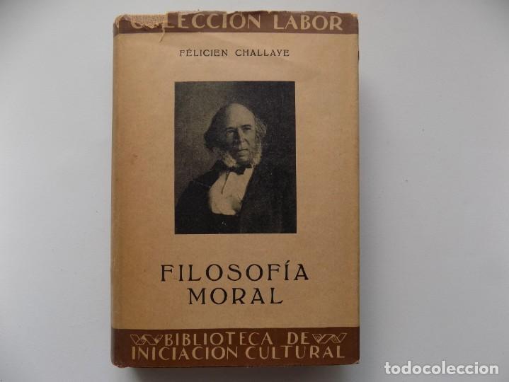 LIBRERIA GHOTICA. FELICIEN CHALLAYE. FILOSOFIA MORAL. EDITORIAL LABOR 1936. (Libros Antiguos, Raros y Curiosos - Pensamiento - Filosofía)