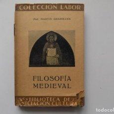 Libros antiguos: LIBRERIA GHOTICA. MARTIN GRABMANN. FILOSOFIA MEDIEVAL. EDITORIAL LABOR 1928. MUY ILUSTRADO.. Lote 263031995