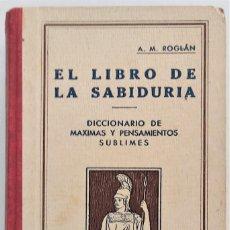 Libros antiguos: EL LIBRO DE LA SABIDURÍA, DICCIONARIO DE MÁXIMAS... - A. M. ROGLÁN - LIBRERÍA MOLIS AÑO 1935. Lote 265175969