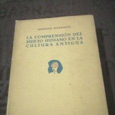 Libros antiguos: RODOLFO MONDOLFO, LA COMPRENSIÓN DEL SUJETO HUMANO EN LA CULTURA ANTIGUA. Lote 266977529