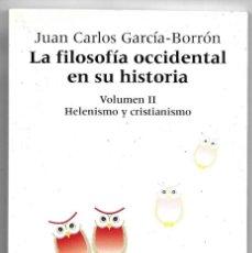 Libros antiguos: JUAN CARLOS GARCÍA-BORRÓN . LA FILOSOFÍA OCCIDENTAL EN SU HISTORIA II. HELENISMO Y CRISTIANISMO. Lote 270610983