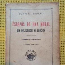Libros antiguos: JUAN M. GUYAU - ESBOZOS DE UNA MORAL SIN OBLIGACIÓN NI SANCIÓN - 1925 - TRAD. RODRÍGUEZ Y CASARES. Lote 270990568