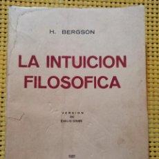 Libros antiguos: H. BERGSON - LA INTUICIÓN FILOSÓFICA - VERSIÓN DE EMILIO ORIBE - 1931 - MONTEVIDEO. Lote 270992573