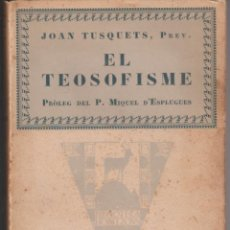 Libros antiguos: LLIBRE ... EL TEOSOFISME - JOAN TUSQUETS. PREVERE - CATALONIA 1927 - 1ª EDICION. Lote 271414248