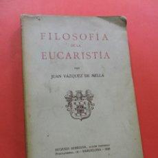 Libros antiguos: FILOSOFÍA DE LA EUCARISTÍA. VÁZQUEZ DE MELLA, JUAN. EDITOR PONTIFICIO EUGENIO SUBIRANA 1928. Lote 272579298
