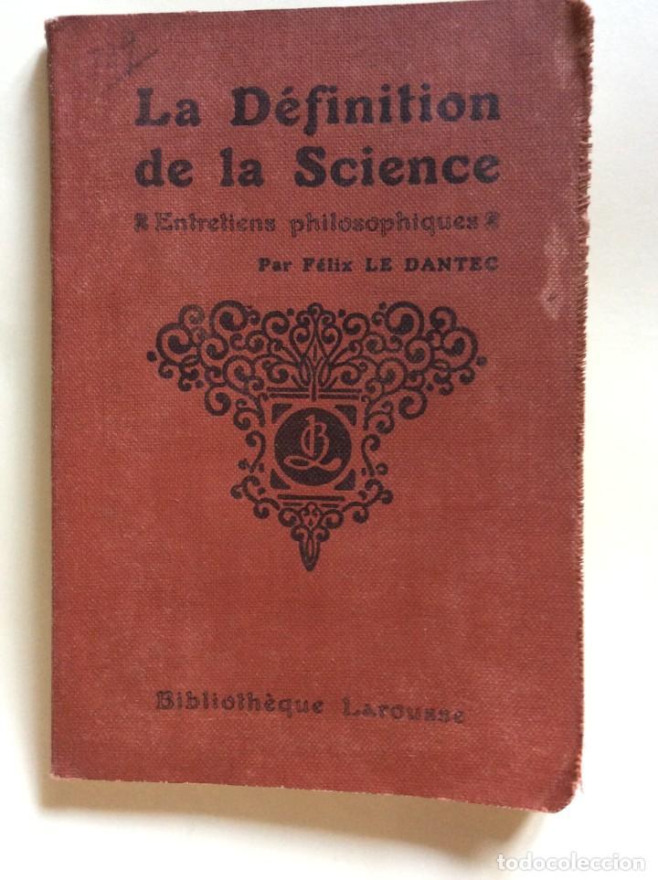 Libros antiguos: La definition de la science : entretiens philosophiques. Félix Le Dantec, 1908. 1.ª edición. - Foto 2 - 276435773