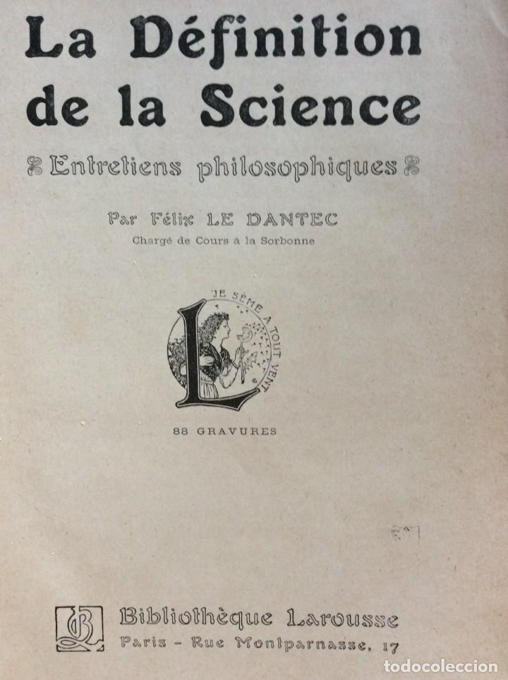 Libros antiguos: La definition de la science : entretiens philosophiques. Félix Le Dantec, 1908. 1.ª edición. - Foto 3 - 276435773