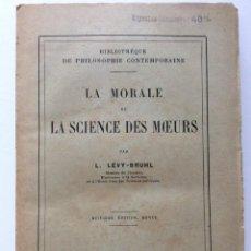 Libros antiguos: LA MORALE ET LA SCIENCE DES MOEURS. - LEVY-BRUHL, L. CERCA DE 1900. Lote 276522458