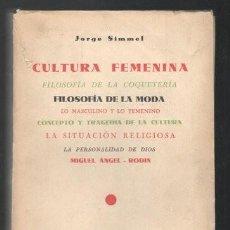 Libros antiguos: SIMMEL, JORGE: CULTURA FEMENINA. FILOSOFIA DE LA COQUETERIA. FILOSOFIA DE LA MODA... 1934. Lote 277641258