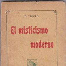 Libros antiguos: E. TROILO: EL MISTICISMO MODERNO. Lote 279376163