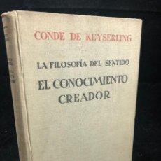 Livros antigos: LA FILOSOFÍA DEL SENTIDO. EL CONOCIMIENTO CREADOR. CONDE DE KEYSERLING. 1930. Lote 286419858