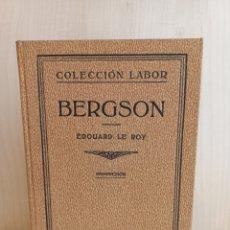 Libros antiguos: BERGSON. EDOUARD LE ROY. EDITORIAL LABOR, COLECCIÓN LABOR, 1932.. Lote 289389508