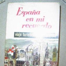 Libros antiguos: ESPAÑA EN MI RECUERDO VIAJE TURÍSTICO Y SENTIMENTAL. Lote 25449915