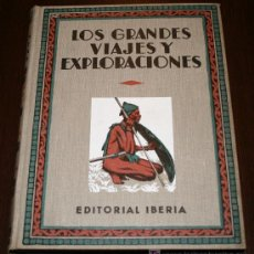 Libros antiguos: LOS GRANDES VIAJES Y EXPLORACIONES - EDITORIAL IBERIA - 1931. Lote 27205394