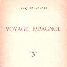 Libros antiguos: VOYAGE ESPAGNOL / JACQUES AUBERT ( AÑOS 50) * VIAJES ESPAÑA *. Lote 21462879