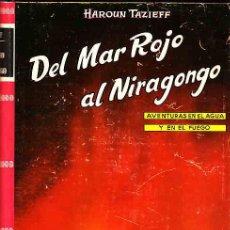Libros antiguos: LIBRO DE VIAJES,DEL MAR ROJO AL NIRAGONGO, HAROUN TAZIEFF, AYMA EDITORES AÑO 1956 . Lote 11315784