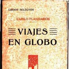 Libros antiguos: LIBRO DE VIAJES EN GLOBO, CAMILO FLAMMARION EDIT. PRESA LIBROS SELECTOS. Lote 11315925