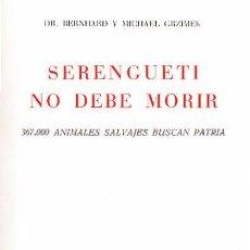 Libros antiguos: LIBRO DE VIAJES EL SERENGUETI NO DEBE MORIR POR DR.BERNHARD Y MICHEL GRZIMEK. Lote 12197639
