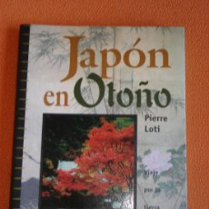 Libros antiguos: JAPÓN EN OTOÑO VIAJE POR LA TIERRA DE LOS SAMURAIS - PIERRE LOTI. Lote 25309378