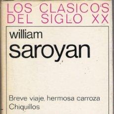 Libros antiguos: LOS CLÁSICOS DEL SIGLO XX - WILLIAM SAROYAN - BREVE VIAJE, HERMOSA CARROZA - CHIQUILLOS. Lote 14785513