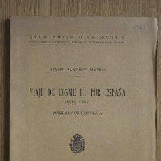 Libros antiguos: VIAJE DE COSME III POR ESPAÑA (1668-1669). MADRID Y SU PROVINCIA. SÁNCHEZ RIVERO (ÁNGEL). Lote 16004107