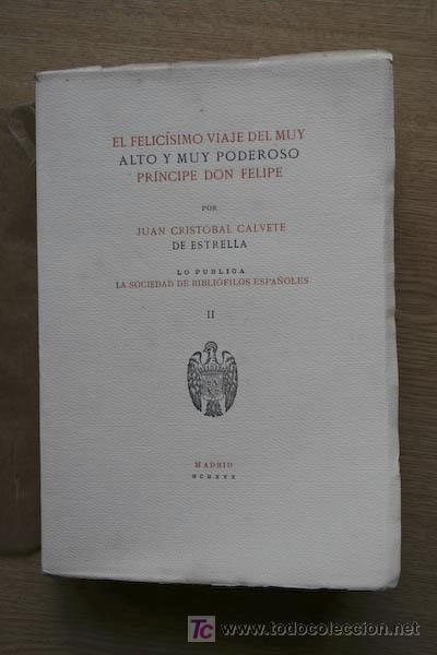 EL FELICÍSIMO VIAJE DEL MUY ALTO Y MUY PODEROSO PRÍNCIPE DON FELIPE. TOMO II. CALVETE DE ESTRELLA (J (Libros Antiguos, Raros y Curiosos - Geografía y Viajes)