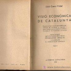 Livres anciens: VISIO ECONOMICA DE CATALUNYA / L. CREUS. BCN : CATALONIA, 1934. 2 V. ENQ.18X12CM. 424+392 P. MAP+FOT. Lote 27160132