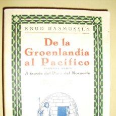 Libros antiguos: 1930 DE LA GROENLANDIA AL PACIFICO SEGUNDA PARTE A TRAVES DEL PASO DEL NOROESTE. Lote 25989576