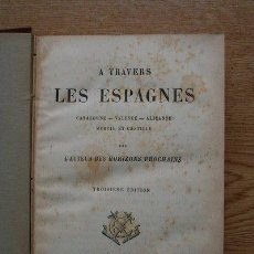 Libros antiguos: A TRAVERS LES ESPAGNES. CATALOGNE. VALENCE. ALICANTE. MURCIE ET CASTILLE. GASPARIN (MME.DE). Lote 19675835