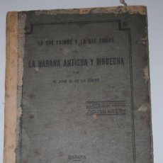 Libros antiguos: 1857.- LO QUE FUIMOS Y LO QUE SOMOS O LA HABANA ANTIGUA Y MODERNA. JOSE MARIA DE LA TORRE.. Lote 26445625