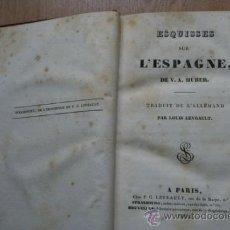 Libros antiguos: ESQUISSES SUR L'ESPAGNE. TRADUIT DE L'ALLEMAND PAR LOUIS LEVRAULT. HUBER (V. A.). Lote 23867289