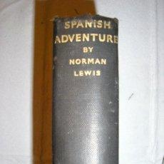Libros antiguos: SPANISH ADVENTURE-NORMAN LEWIS-LONDON 1935. Lote 27083435