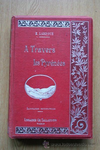 A TRAVERS LES PYRÉNÉES. LABROUE (E.) (Libros Antiguos, Raros y Curiosos - Geografía y Viajes)