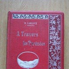 Libros antiguos: A TRAVERS LES PYRÉNÉES. LABROUE (E.). Lote 24615893