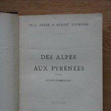 Libros antiguos: DES ALPES AUX PYRÉNÉES. ETAPES FÉLIBRÉENNES. ARÈNE (PAUL) & TOURNIER (ALBERT). Lote 24754450