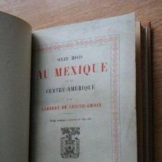 Libros antiguos: ONZE MOIS AU MEXIQUE ET À CENTRE -AMÉRIQUE. SAINTE-CROIX (LAMBERT DE). Lote 24971510