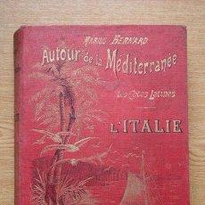 Libros antiguos: AUTOUR DE LA MÉDITERRANÉE. LES CÔTES LATINES. L'ITALIE (DE VINTIMILLE À VENISE) BERNARD (MARIUS). Lote 25405254