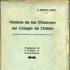 Libros antiguos: ROBERTO LAGOS : HISTORIA DE LAS MISIONES DEL COLEGIO DE CHILLÁN (1908) CHILE. Lote 26476044
