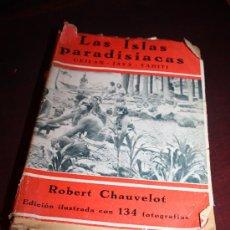 Libros antiguos: 1408- BONITO LIBRO ' LAS ISLAS PARADISIACAS' , POR ROVERT CHAUVELOT, AÑO 1930. Lote 27816335