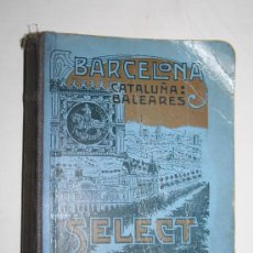 Libros antiguos: 1587- 'SELECT-GUIDE BARCELONA CATALUÑA BALEARS' POR J.Mª FOLCH Y TORRES 1913. Lote 28490821