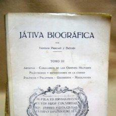 Livres anciens: LIBRO, JATIVA BIOGRAFIA, XATIVA, VALENCIA, 1931, VENTURA PASCUAL Y BELTRAN, TOMO III, 276 PAGINAS. Lote 28759336