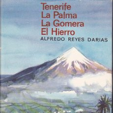 Libros antiguos: TENERIFE LA PALMA LA GOMERA EL HIERRO ALFREDO REYES DARIAS E. DESTINO 1ª EDICION. Lote 29274779