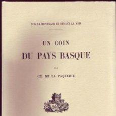 Libros antiguos: UN COIN DU PAYS BASQUE. SUR LA MONTAGNE ET DEVANT LA MER. CHARLES DE LA PAQUERIE. . Lote 29511775