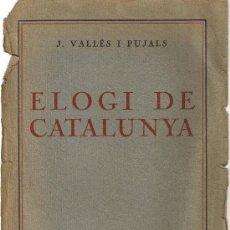 Libros antiguos: ELOGI DE CATALUNYA - J.VALLÉS I PUJALS - LLIBRERÍA CATALONIA . Lote 29974154
