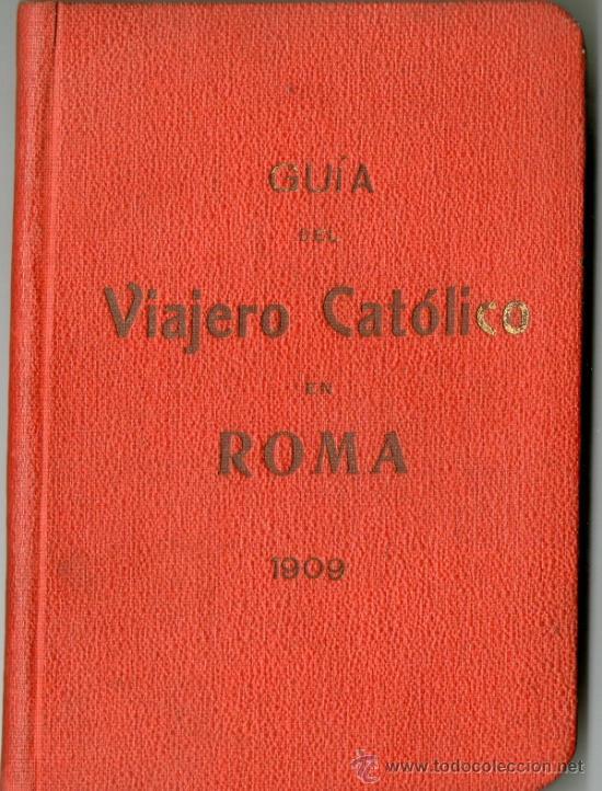 GUIA DEL VIAJERO CATÓLICO EN ROMA, 1909. (Libros Antiguos, Raros y Curiosos - Geografía y Viajes)