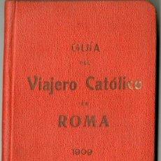 Libros antiguos: GUIA DEL VIAJERO CATÓLICO EN ROMA, 1909.. Lote 31857207